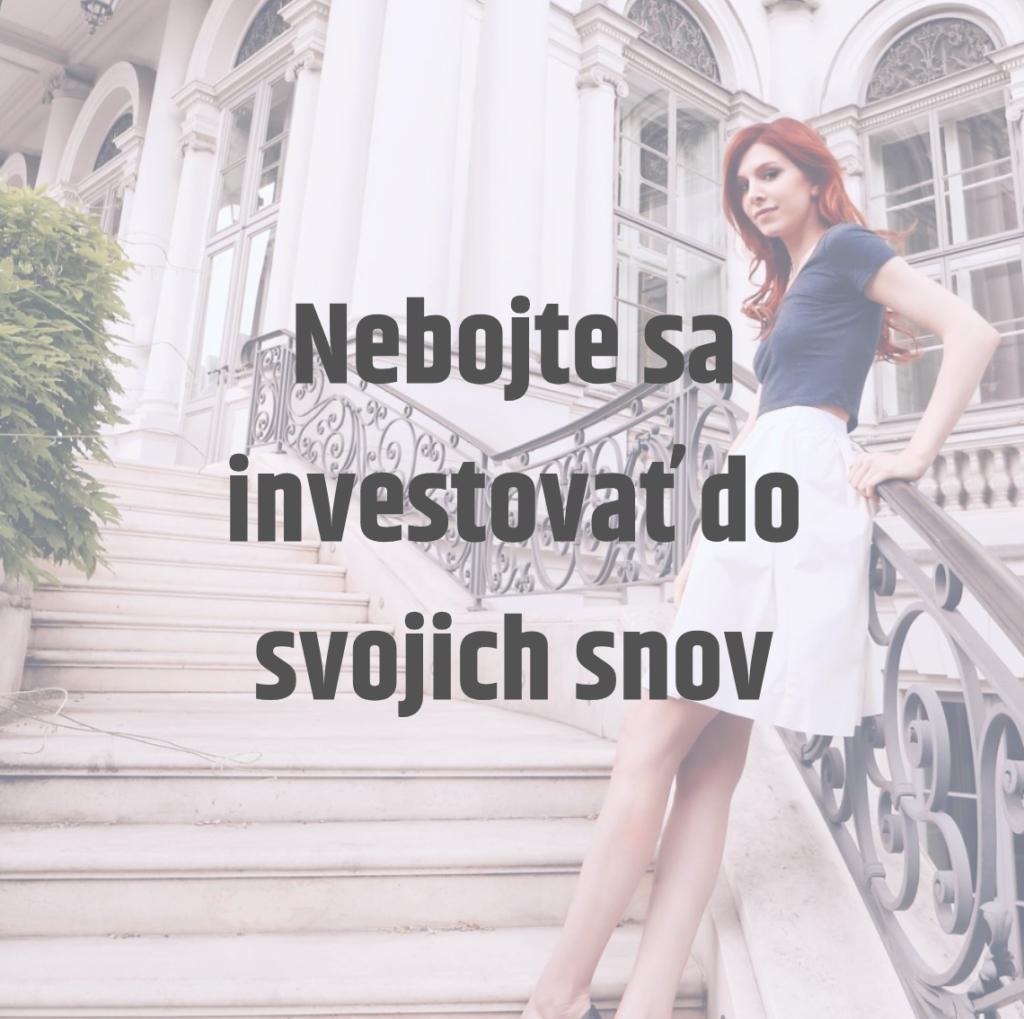 nebojte sa investovať do svojich snov